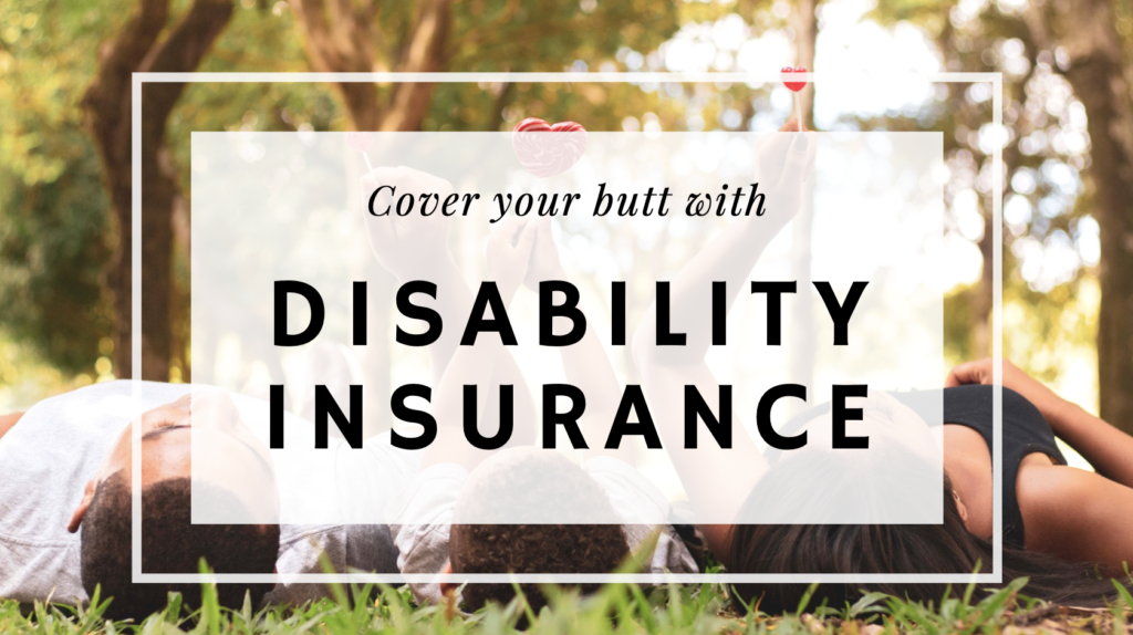 Cover Your Butt with Disability Insurance - The Wealthy Sheep